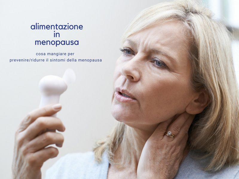 Alimentazione in menopausa. Cosa mangiare per stare bene..