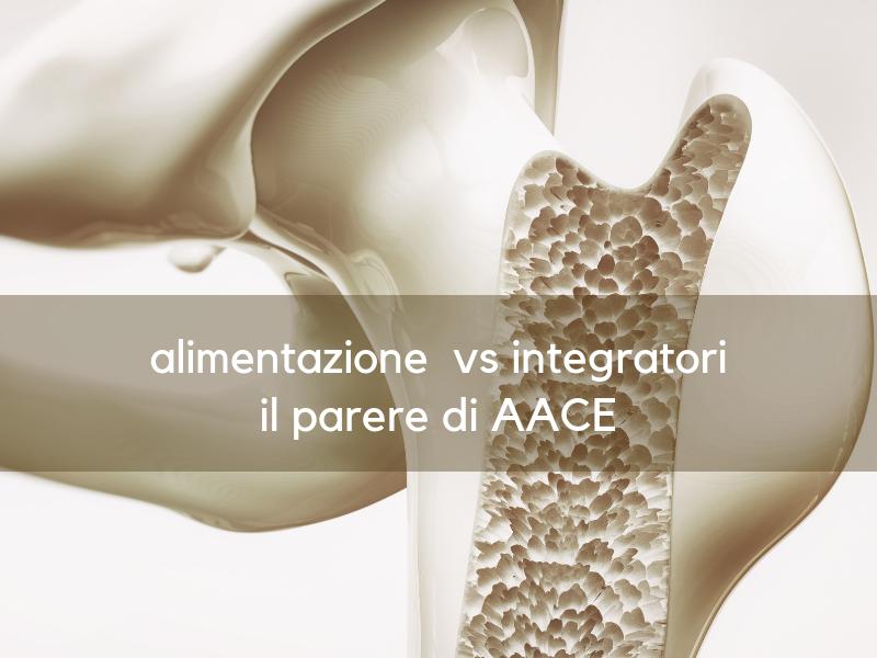 alimentazione vs integratori per la salute delle ossa parere AACE